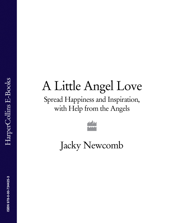Jacky Newcomb A Little Angel Love: Spread Happiness and Inspiration, with Help from the Angels