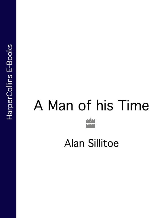 лучшая цена Alan Sillitoe A Man of his Time