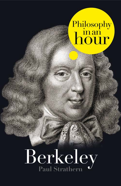 Paul Strathern Berkeley: Philosophy in an Hour paul strathern thomas aquinas philosophy in an hour