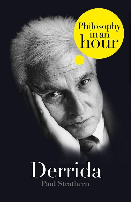 Paul Strathern Derrida: Philosophy in an Hour