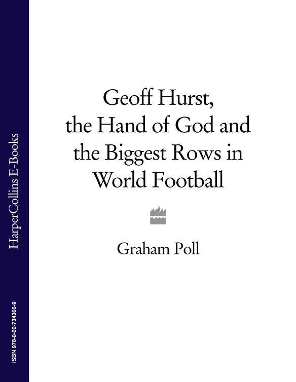 Graham Poll Geoff Hurst, the Hand of God and the Biggest Rows in World Football graham david hughes man of the world book 1 of the odyssey expedition