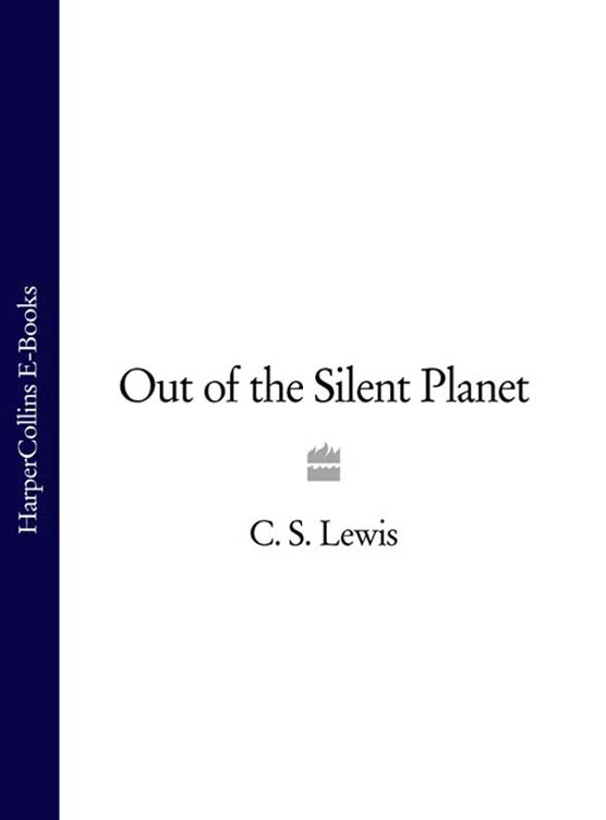 C. S. Lewis Out of the Silent Planet c s lewis christian reflections