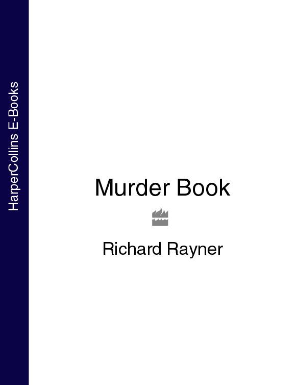 Richard Rayner Murder Book