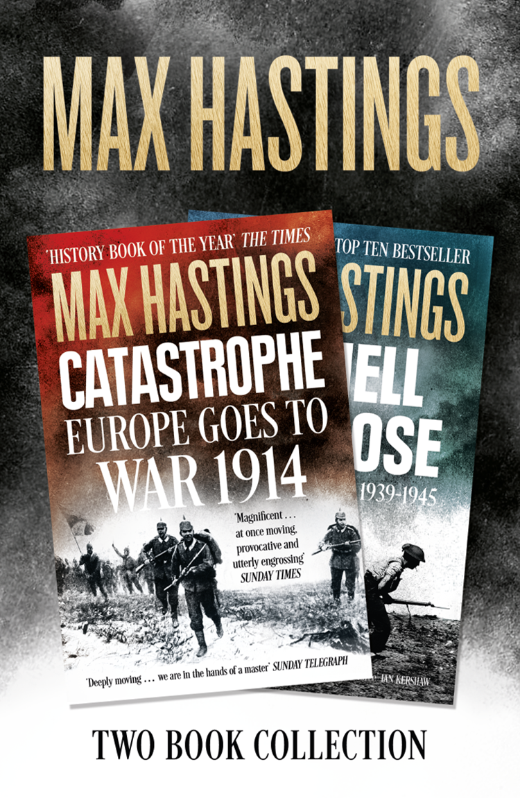 Max Hastings Max Hastings Two-Book Collection: All Hell Let Loose and Catastrophe francis rawdon hastings the private journal of the marquess of hastings 3