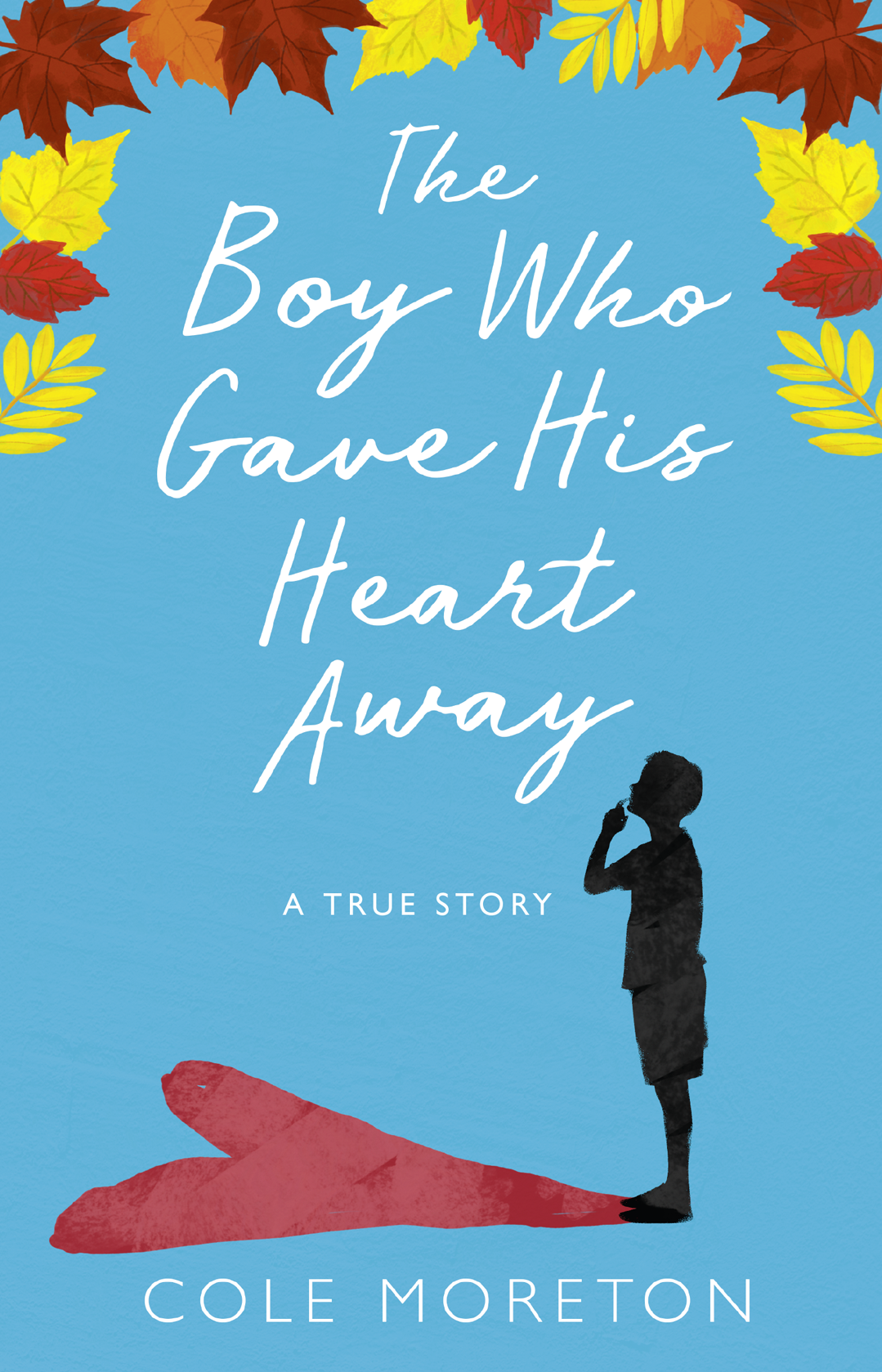 Cole Moreton The Boy Who Gave His Heart Away: A Death that Brought the Gift of Life the boy who saved baseball