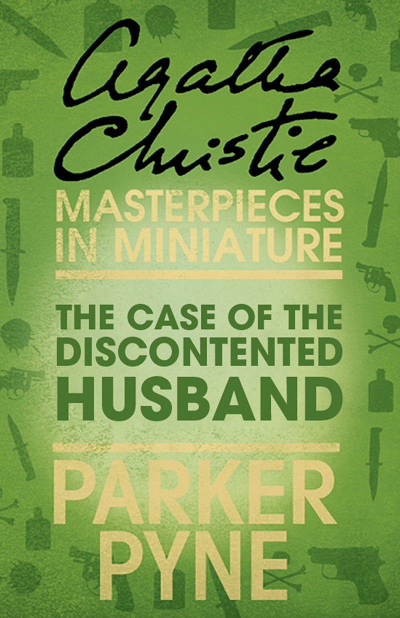 Agatha Christie The Case of the Discontented Husband: An Agatha Christie Short Story agatha christie the clergyman's daughter red house an agatha christie short story
