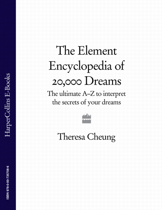 Theresa Cheung The Element Encyclopedia of 20,000 Dreams: The Ultimate A–Z to Interpret the Secrets of Your Dreams the interpretation of dreams