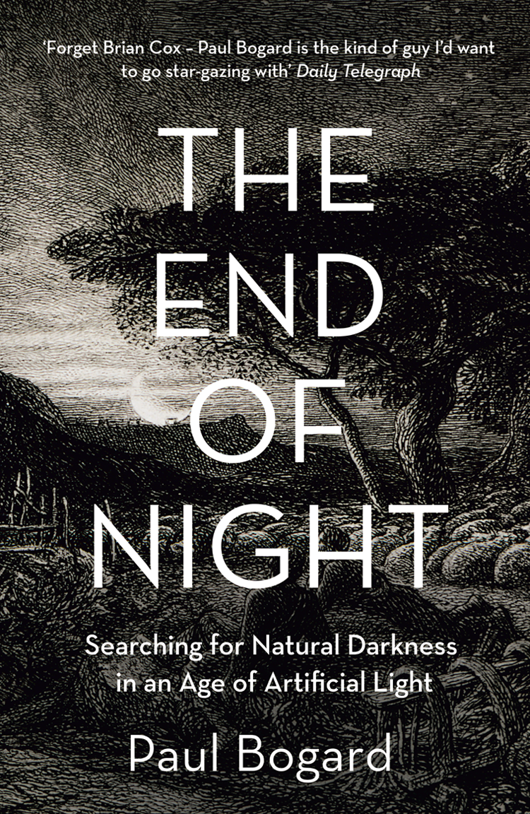 Paul Bogard The End of Night: Searching for Natural Darkness in an Age of Artificial Light the left hand of darkness