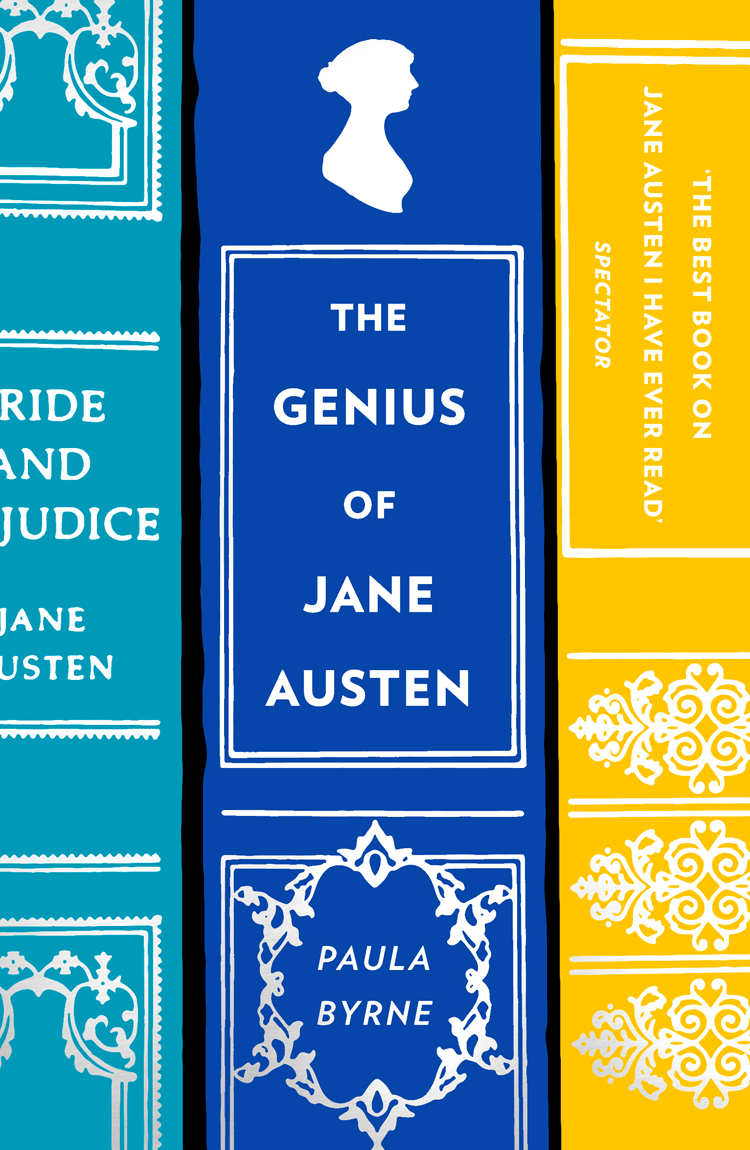 Paula Byrne The Genius of Jane Austen: Her Love of Theatre and Why She Is a Hit in Hollywood