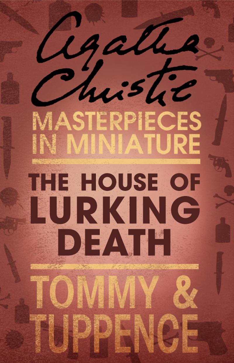 Агата Кристи The House of Lurking Death: An Agatha Christie Short Story agatha christie the case of the discontented soldier an agatha christie short story