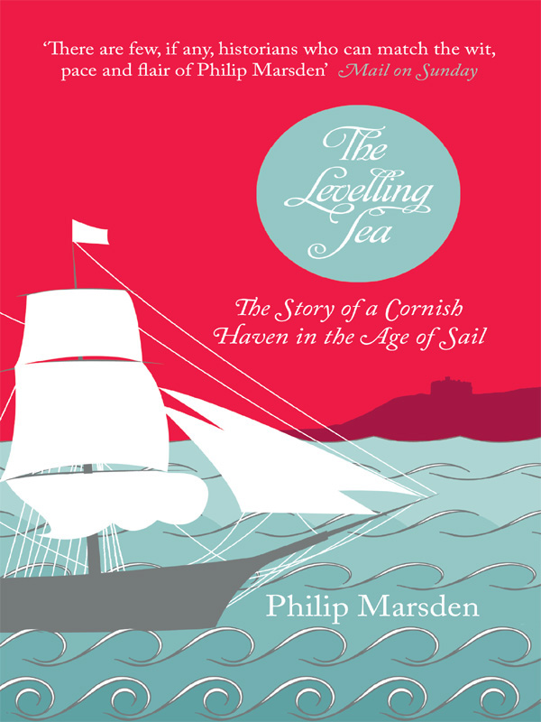 Philip Marsden The Levelling Sea: The Story of a Cornish Haven in the Age of Sail the damage manual