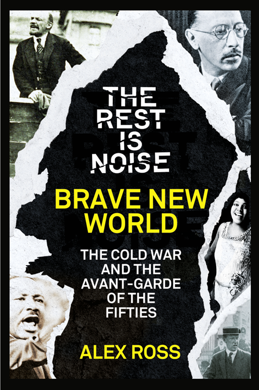 Alex Ross The Rest Is Noise Series: Brave New World: The Cold War and the Avant-Garde of the Fifties alex ross the rest is noise series sunken cathedrals music at century's end