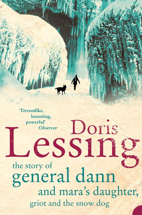 Doris Lessing The Story of General Dann and Mara's Daughter, Griot and the Snow Dog doris lessing the temptation of jack orkney collected stories volume two