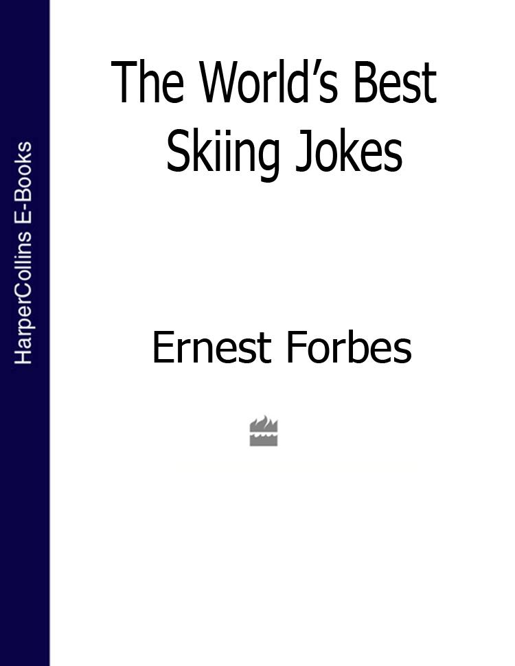 Ernest Forbes The World's Best Skiing Jokes цена 2017