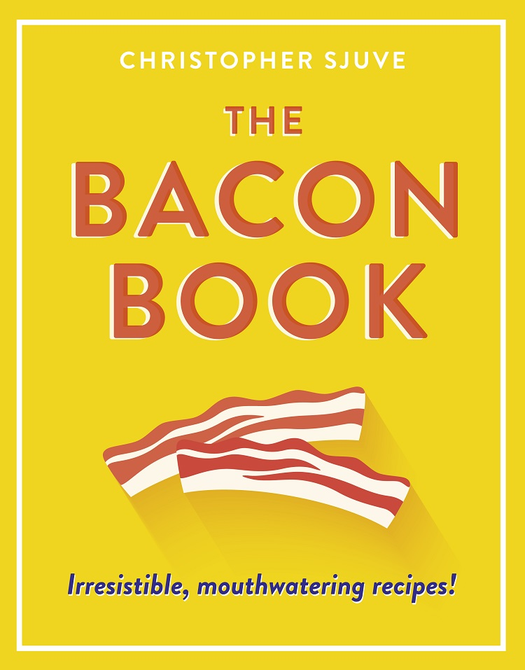 Christopher Sjuve The Bacon Book: Irresistible, mouthwatering recipes! simon stallard the hidden hut irresistible recipes from cornwall's best kept secret