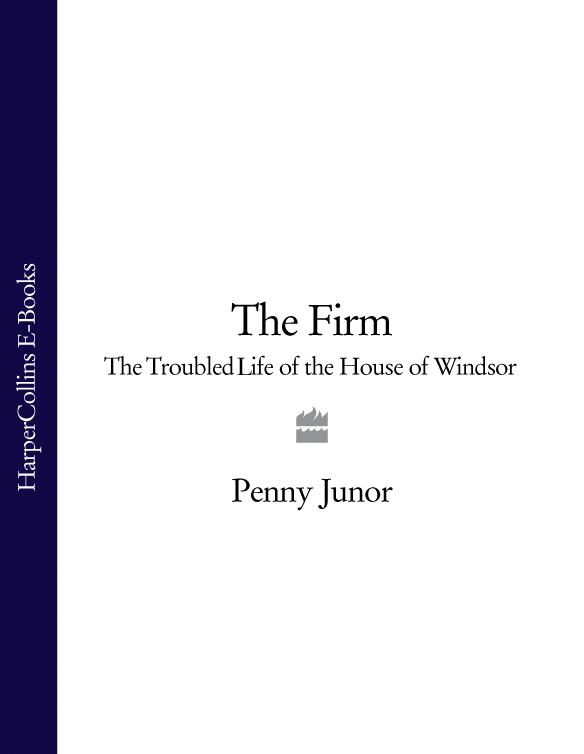 Penny Junor The Firm: The Troubled Life of the House of Windsor maniates belle kanaris penny of top hill trail