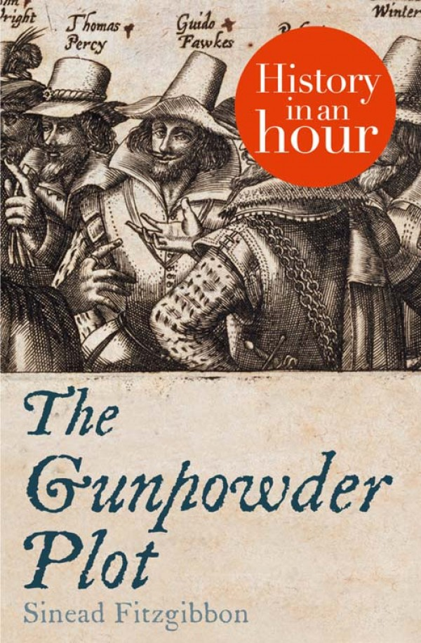 Sinead Fitzgibbon The Gunpowder Plot: History in an Hour gardiner samuel rawson what gunpowder plot was