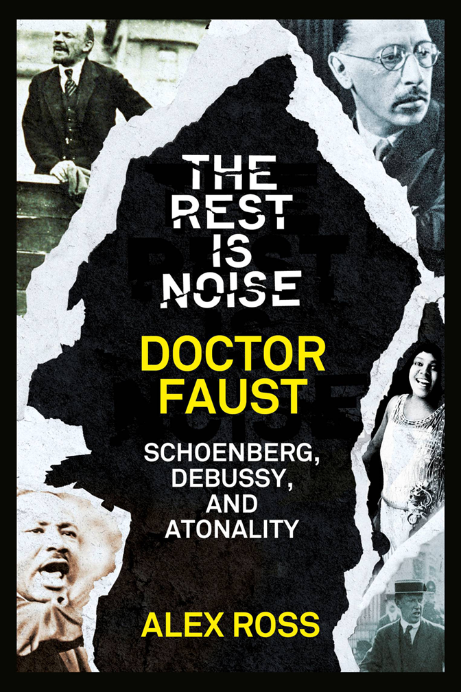 Alex Ross The Rest Is Noise Series: Doctor Faust: Schoenberg, Debussy, and Atonality цена и фото