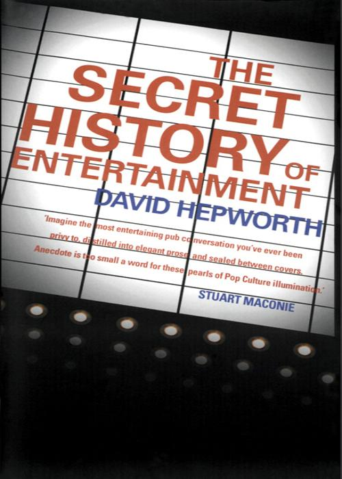 David Hepworth The Secret History of Entertainment the secret history