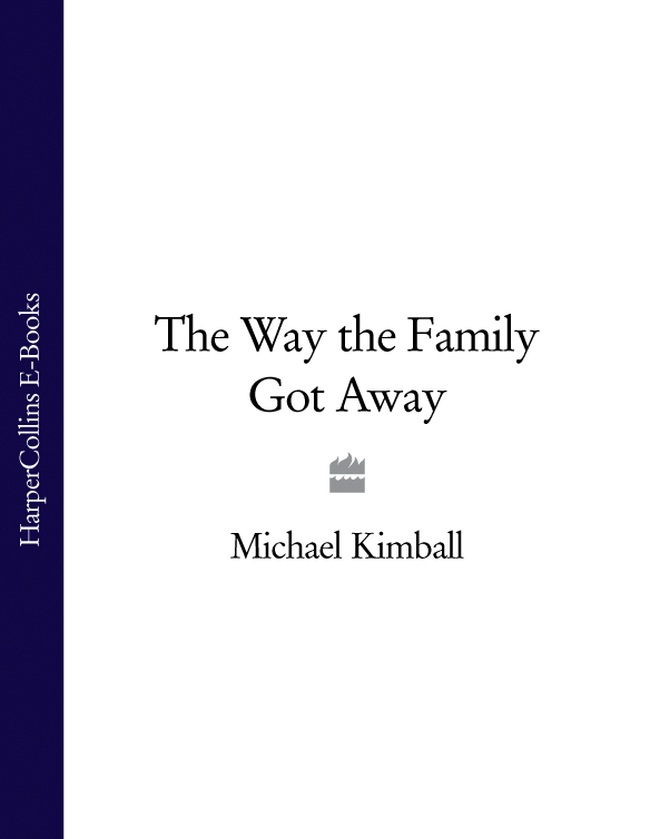 Michael Kimball The Way the Family Got Away the one that got away
