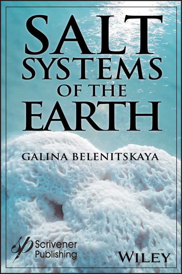 Galina Belenitskaya Salt Systems of the Earth. Distribution, Tectonic and Kinematic History, Salt-Naphthids Interrelations, Discharge Foci, Recycling hydrocarbon
