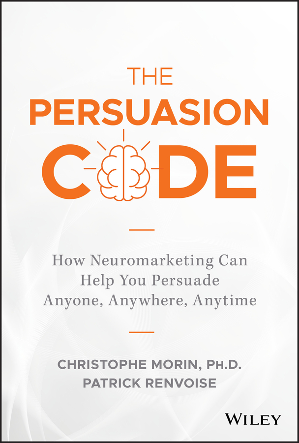 Christophe Morin The Persuasion Code. How Neuromarketing Can Help You Persuade Anyone, Anywhere, Anytime robert levine the power of persuasion how we re bought and sold