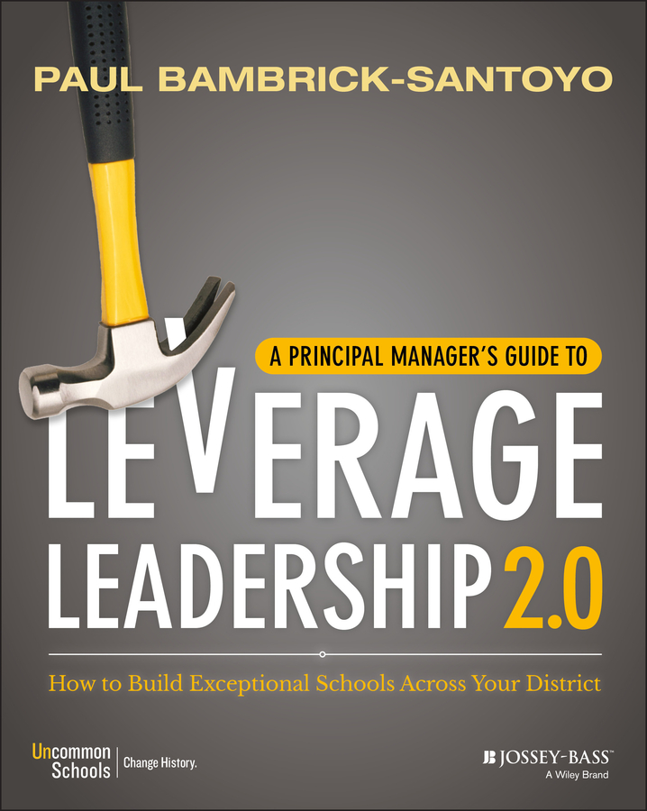 Paul Bambrick-Santoyo A Principal Manager's Guide to Leverage Leadership. How to Build Exceptional Schools Across Your District f l williams tensor products of principal series representations reduction of tensor products of principal series representations of complex semisimple lie groups