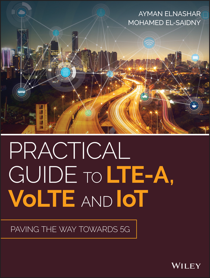 Ayman Elnashar Practical Guide to LTE-A, VoLTE and IoT. Paving the way towards 5G a comprehensive guide to english comprehension and summary