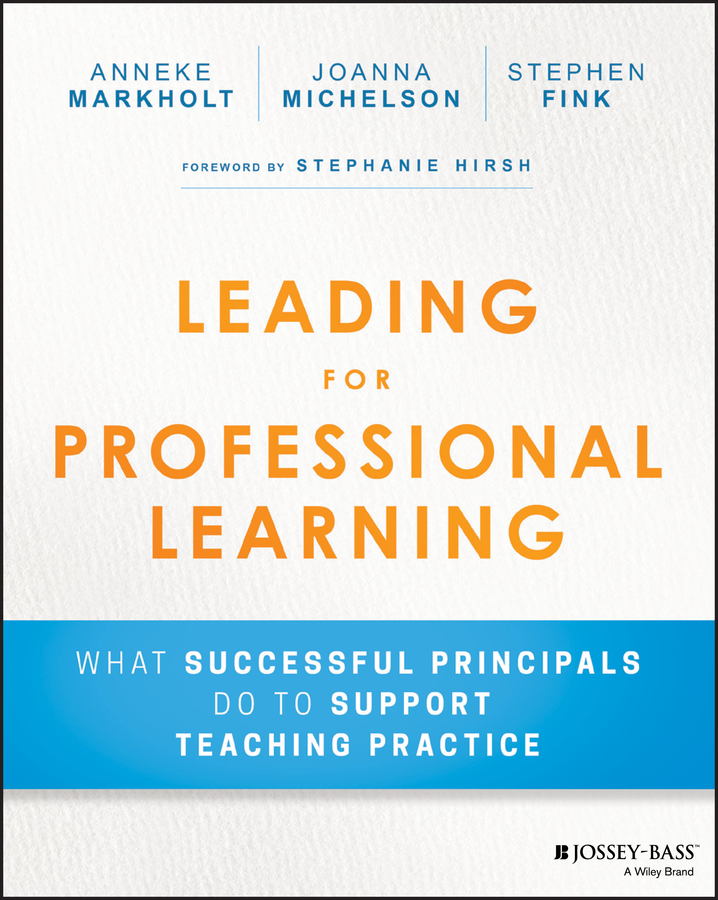 Stephen Fink Leading for Professional Learning. What Successful Principals do to Support Teaching Practice john hamm unusually excellent the necessary nine skills required for the practice of great leadership
