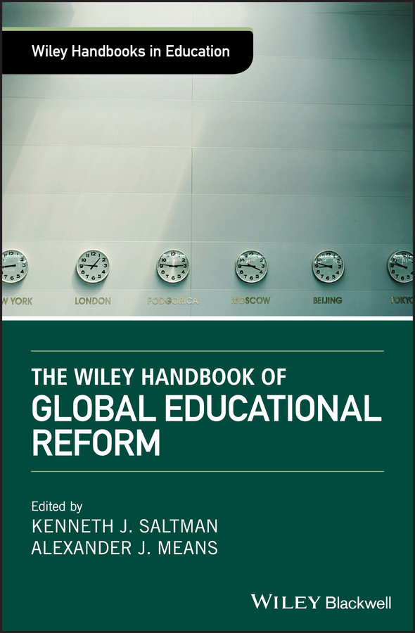 Фото - Alexander Means J. The Wiley Handbook of Global Educational Reform james beattie essays on the nature and immutability of truth in opposition to sophistry and scepticism on poetry and music as they affect the mind on laughter the utility of classical learning volume 2