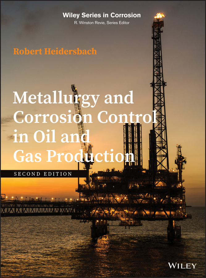 Robert Heidersbach Metallurgy and Corrosion Control in Oil and Gas Production leonov eugeniy g applied hydroaeromechanics in oil and gas drilling