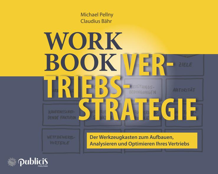 Michael Pellny Workbook Vertriebsstrategie. Der Werkzeugkasten zum Aufbauen, Analysieren und Optimieren Ihres Vertriebs