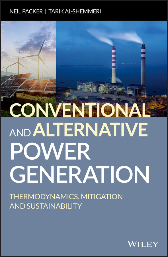 Tarik Al-Shemmeri Conventional and Alternative Power Generation. Thermodynamics, Mitigation and Sustainability