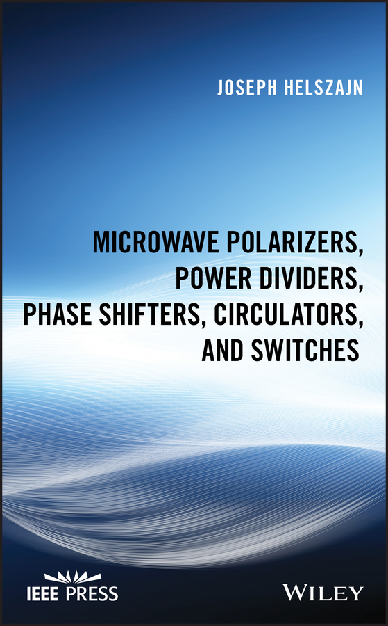 Joseph Helszajn Microwave Polarizers, Power Dividers, Phase Shifters, Circulators, and Switches andrei grebennikov rf and microwave transmitter design