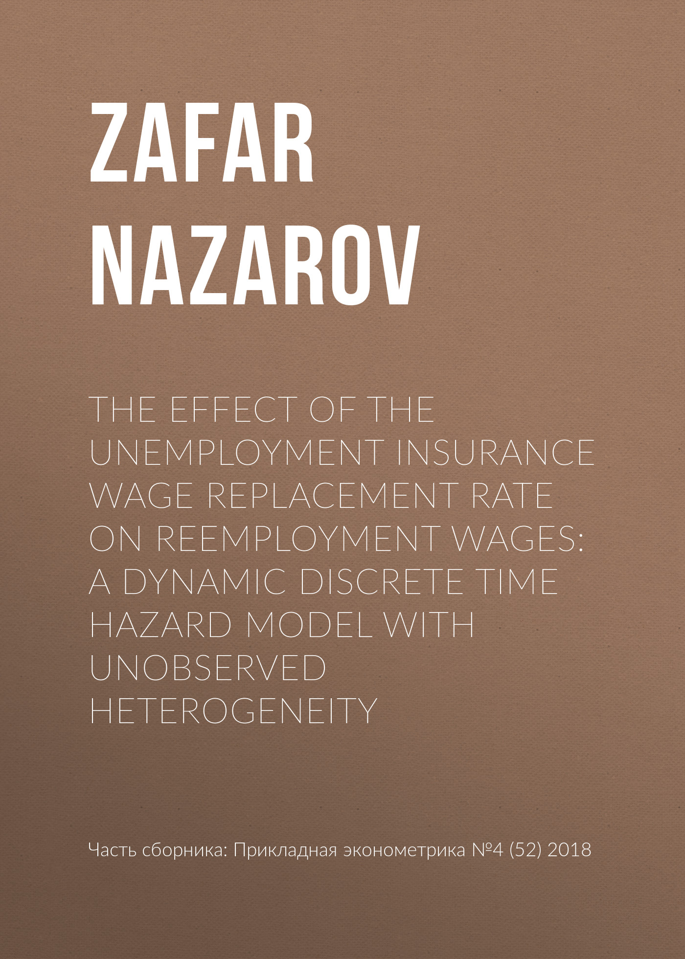Zafar Nazarov The effect of the unemployment insurance wage replacement rate on reemployment wages: A dynamic discrete time hazard model with unobserved heterogeneity in search of lost time vol 4
