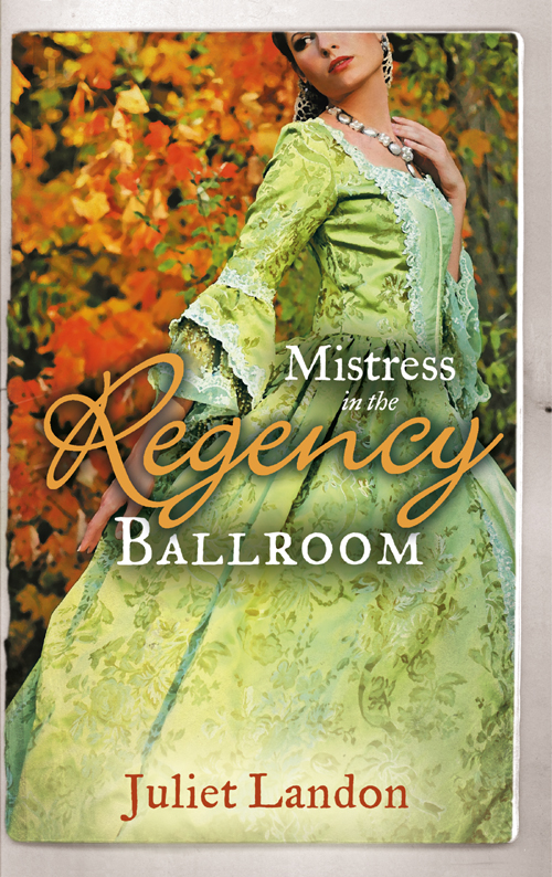 Juliet Landon Mistress in the Regency Ballroom: The Rake's Unconventional Mistress / Marrying the Mistress margaret moore the welsh lord s mistress