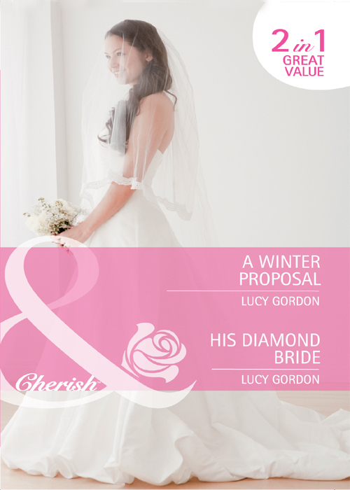 Lucy Gordon A Winter Proposal / His Diamond Bride: A Winter Proposal / His Diamond Bride julia justiss a scandalous proposal