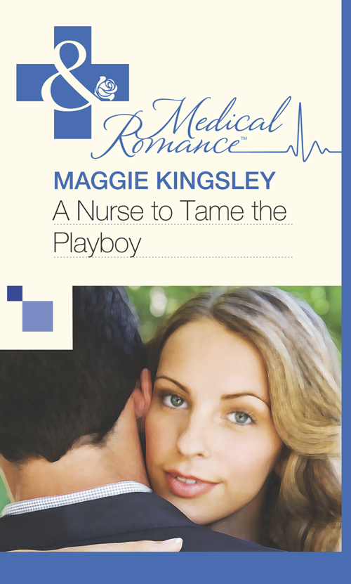 Maggie Kingsley A Nurse to Tame the Playboy to tame a land