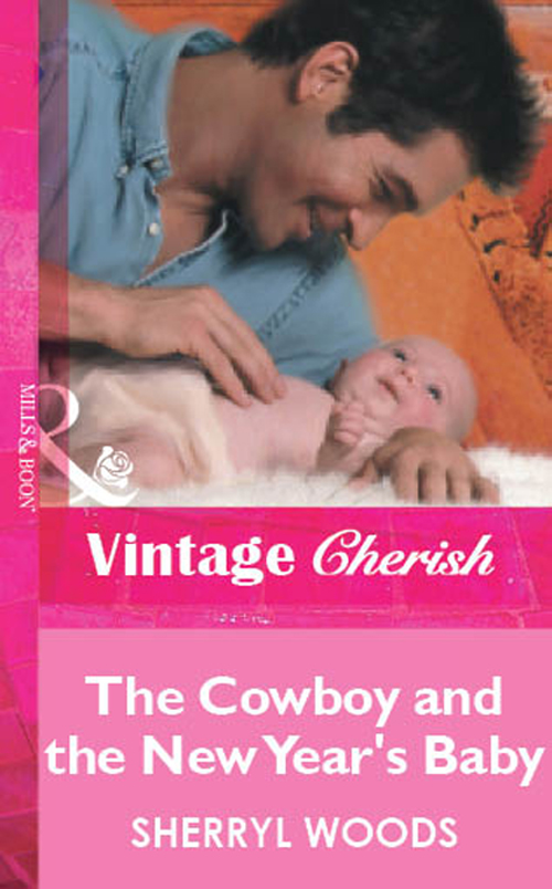Sherryl Woods The Cowboy and the New Year's Baby trish milburn cowboy to the rescue