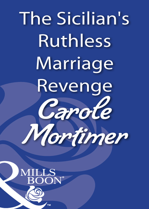 Carole Mortimer The Sicilian's Ruthless Marriage Revenge