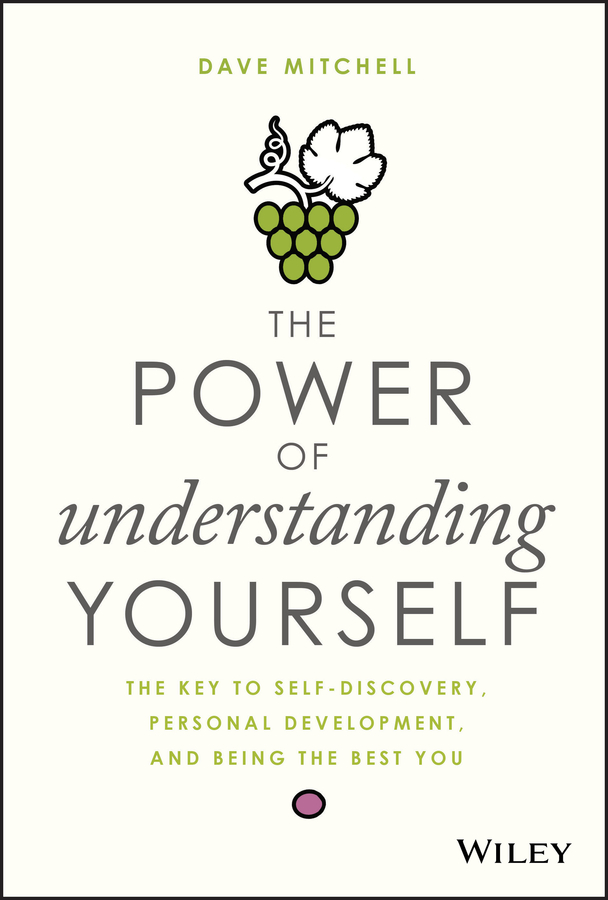 Фото - Dave Mitchell The Power of Understanding Yourself. The Key to Self-Discovery, Personal Development, and Being the Best You karissa thacker the art of authenticity tools to become an authentic leader and your best self