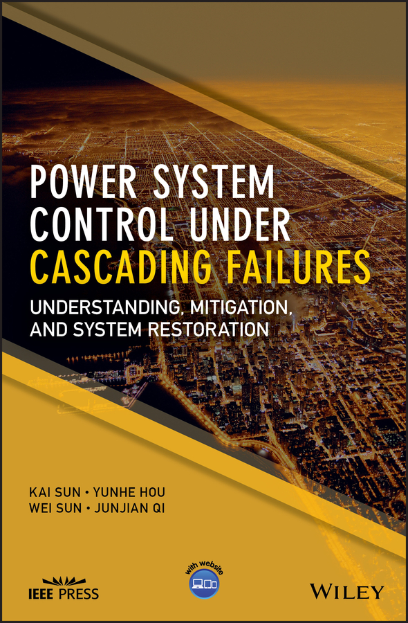 Wei Sun Power System Control Under Cascading Failures. Understanding, Mitigation, and System Restoration