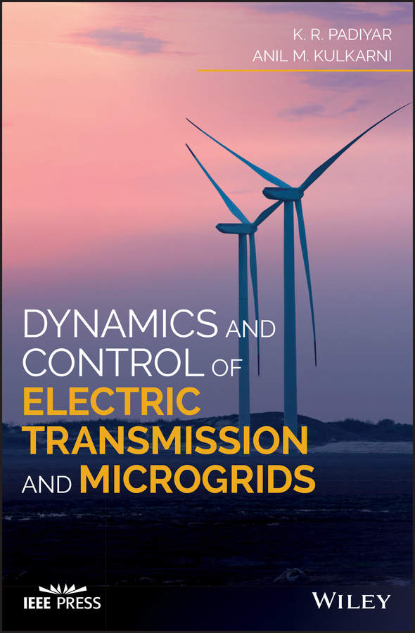 K. Padiyar R. Dynamics and Control of Electric Transmission and Microgrids