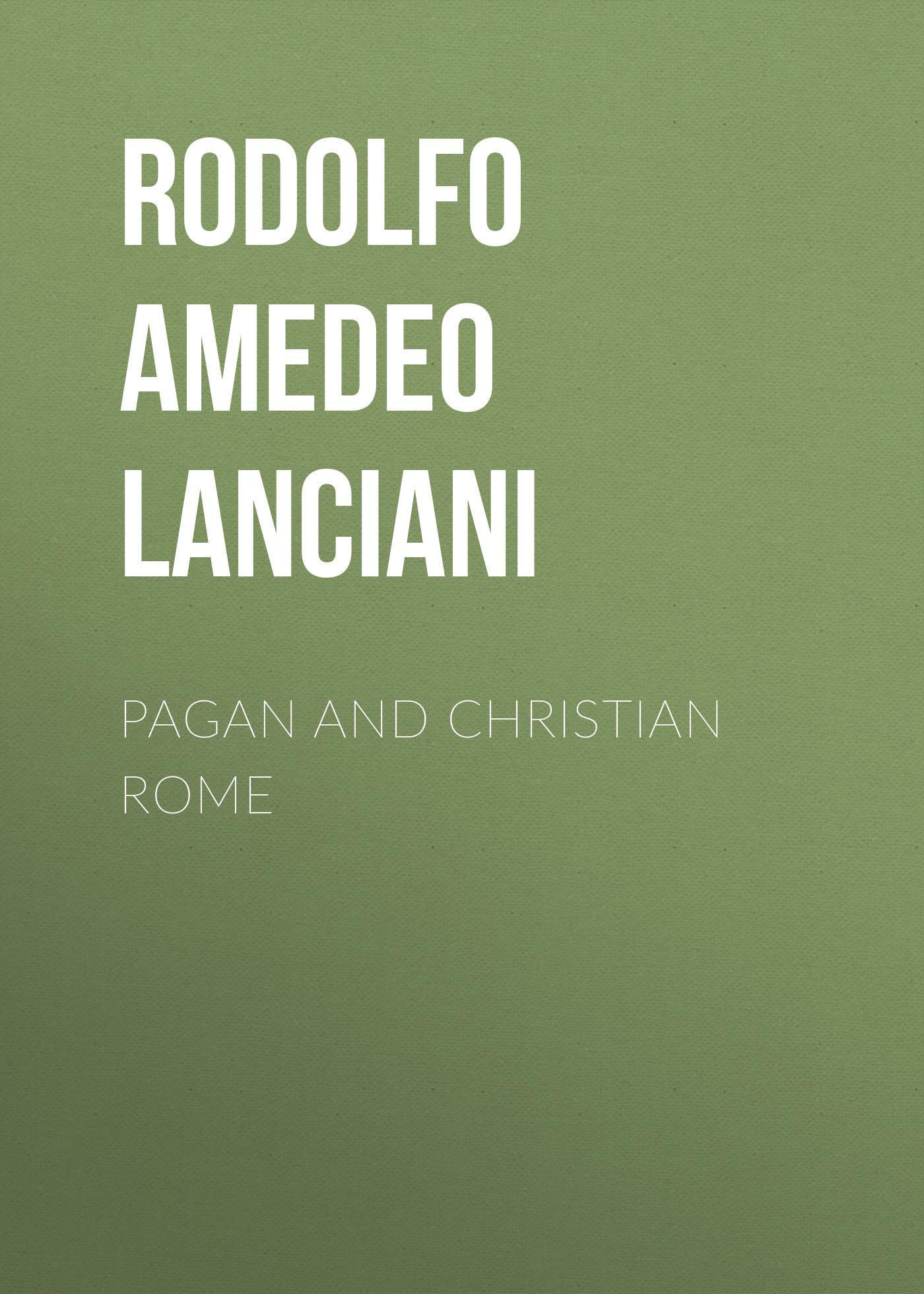 Rodolfo Amedeo Lanciani Pagan and Christian Rome dodds pagan