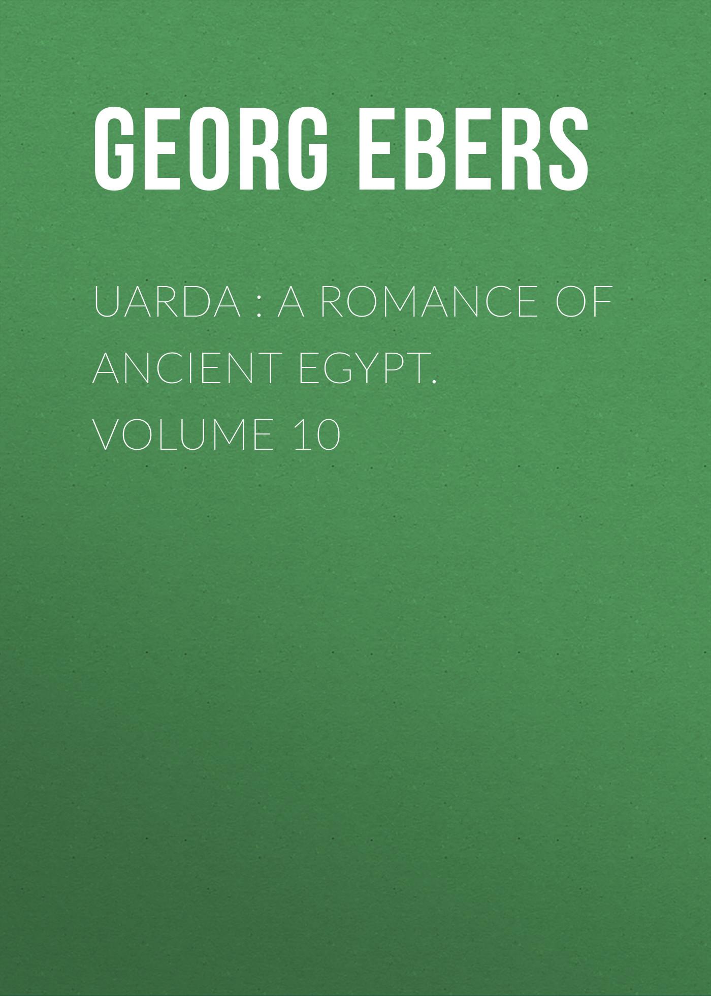 Georg Ebers Uarda : a Romance of Ancient Egypt. Volume 10 ancient egypt