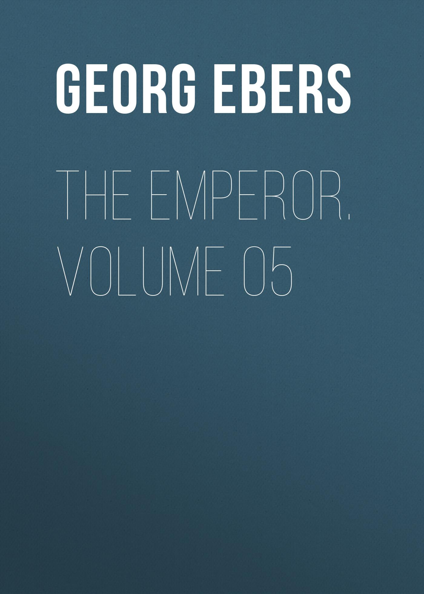Georg Ebers The Emperor. Volume 05 georg ebers homo sum volume 05