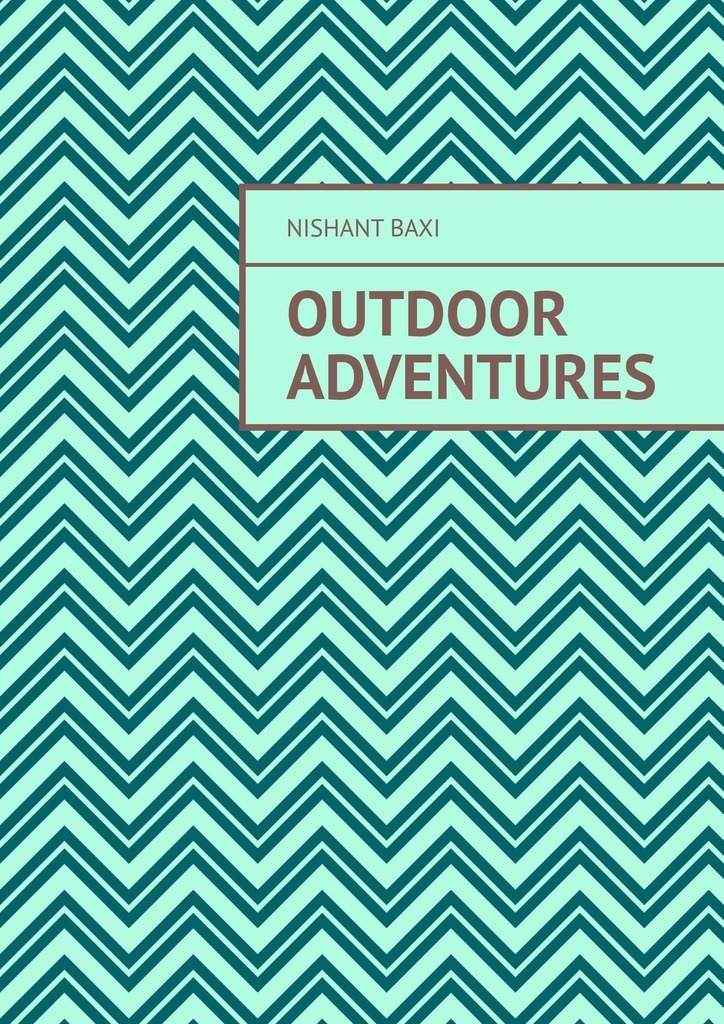 Nishant Baxi Outdoor Adventures baxi nishant outdoor adventures