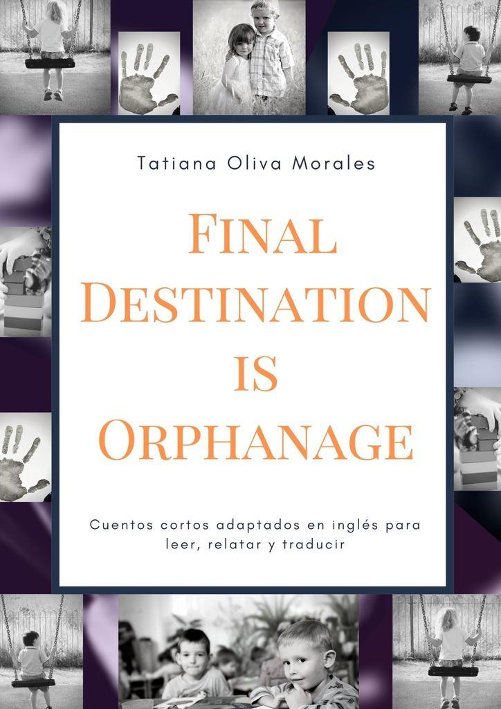 Обложка «Final Destination is Orphanage. Cuentos cortos adaptados en inglés para leer, relatar y traducir»