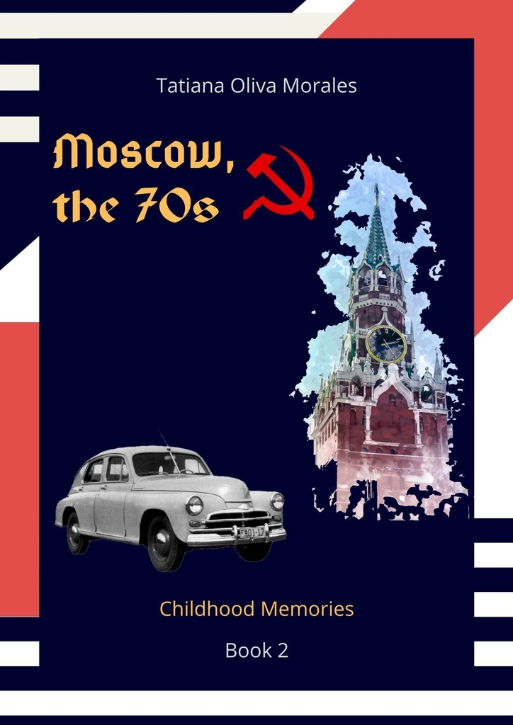 Tatiana Oliva Morales Moscow, the 70s. Book 2. Childhood Memories the book that changed my life
