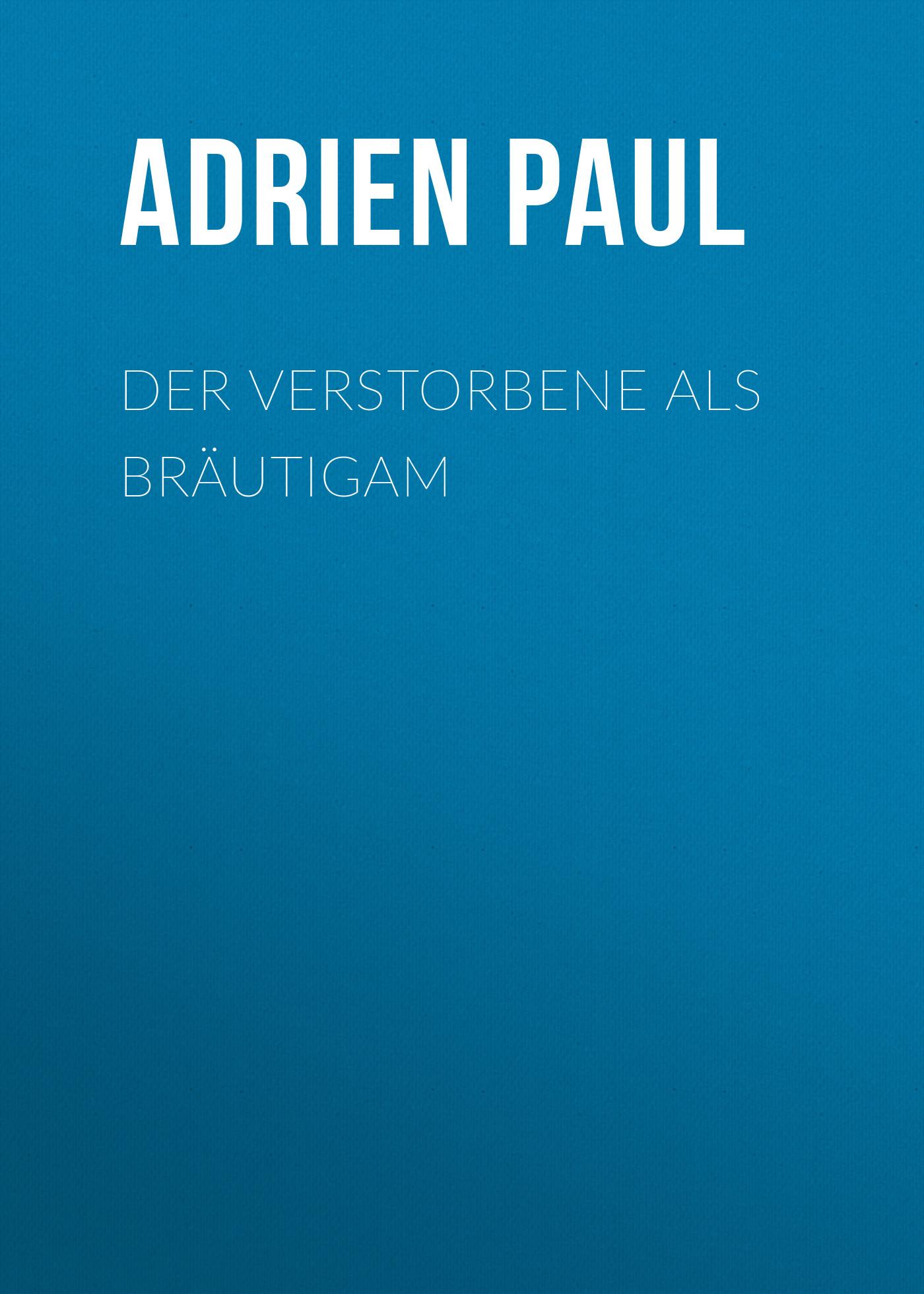 Adrien Paul Der Verstorbene als Bräutigam двухсторонний фалоимитатор adrien lastic twins